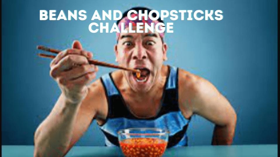 Beans and Chopsticks Challenge