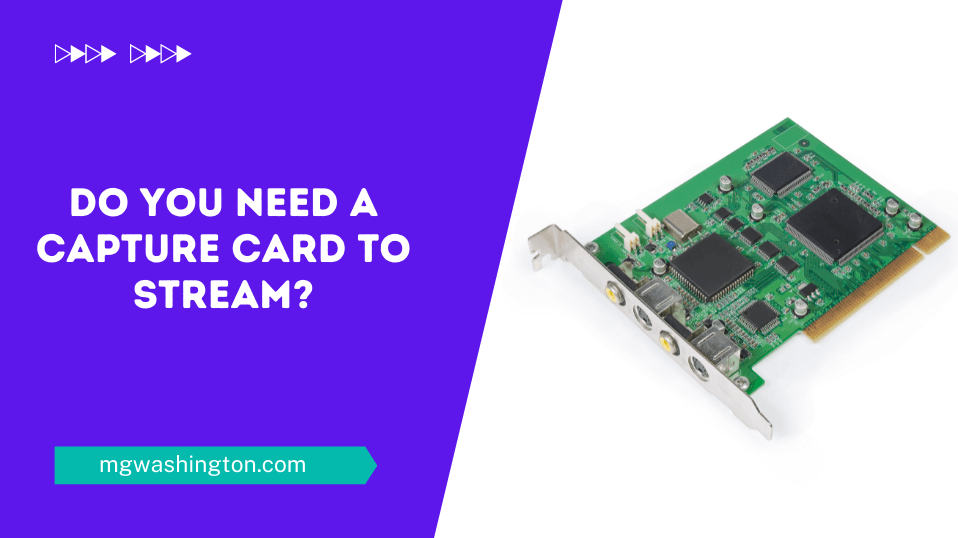 Do You Need a Capture Card to Stream