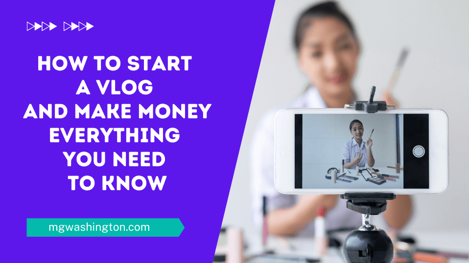 How to Start a Vlog and Make Money Everything You Need to Know