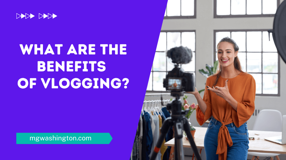 What are the Benefits of Vlogging