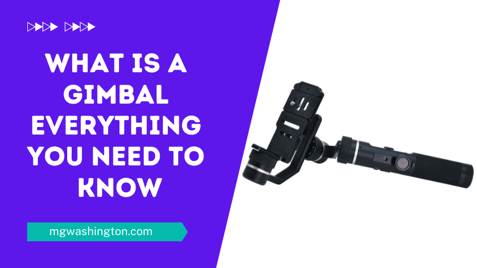 What is a Gimbal - Everything You Need to Know